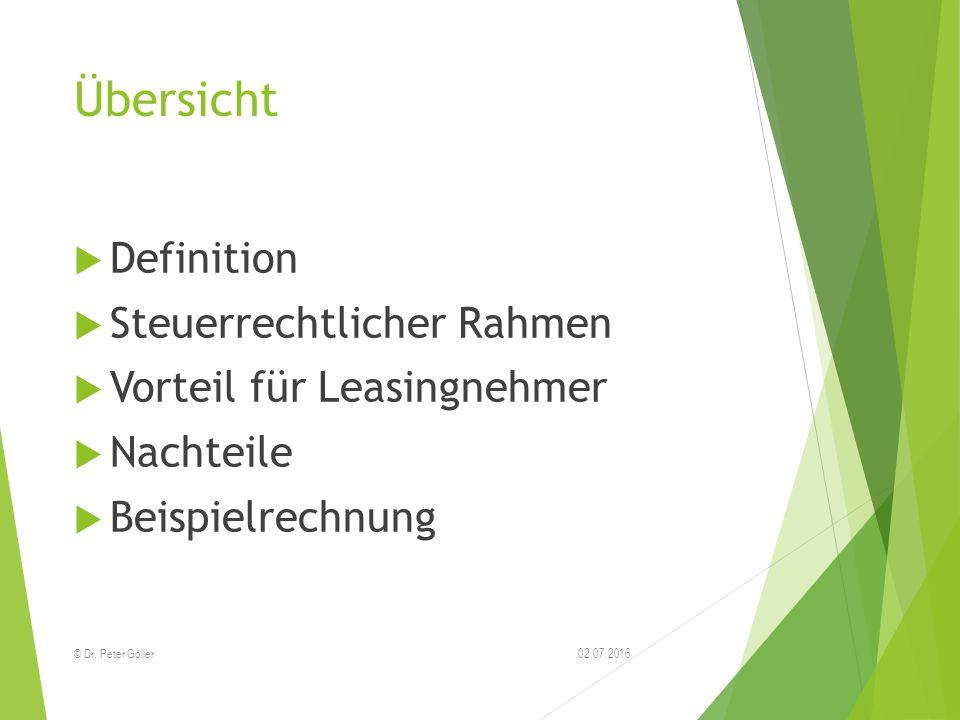 Übersicht  Definition  Steuerrechtlicher Rahmen  Vorteil für Leasingnehmer  Nachteile  Beispielrechnung 02.07.2016© Dr. Peter Göller