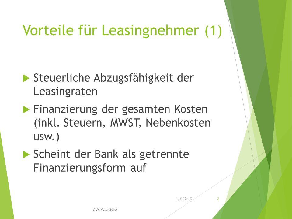 Vorteile für Leasingnehmer (1)  Steuerliche Abzugsfähigkeit der Leasingraten  Finanzierung der gesamten Kosten (inkl. Steuern, MWST, Nebenkosten usw