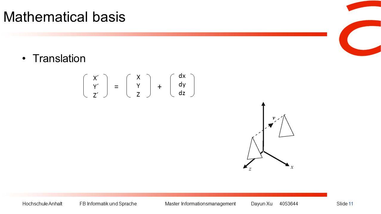 Hochschule Anhalt FB Informatik und Sprache Master Informationsmanagement Dayun Xu4053644Slide 11 Mathematical basis Translation X´ Y´ Z´ XYZXYZ dx dy dz =+