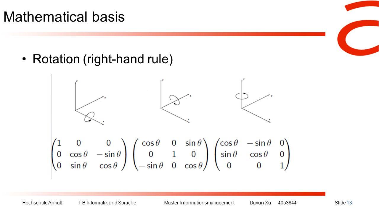 Hochschule Anhalt FB Informatik und Sprache Master Informationsmanagement Dayun Xu4053644Slide 13 Mathematical basis Rotation (right-hand rule)