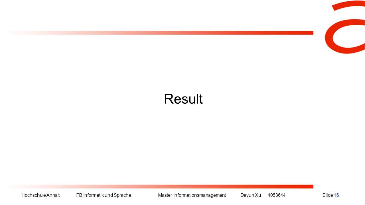 Hochschule Anhalt FB Informatik und Sprache Master Informationsmanagement Dayun Xu4053644Slide 16 Result