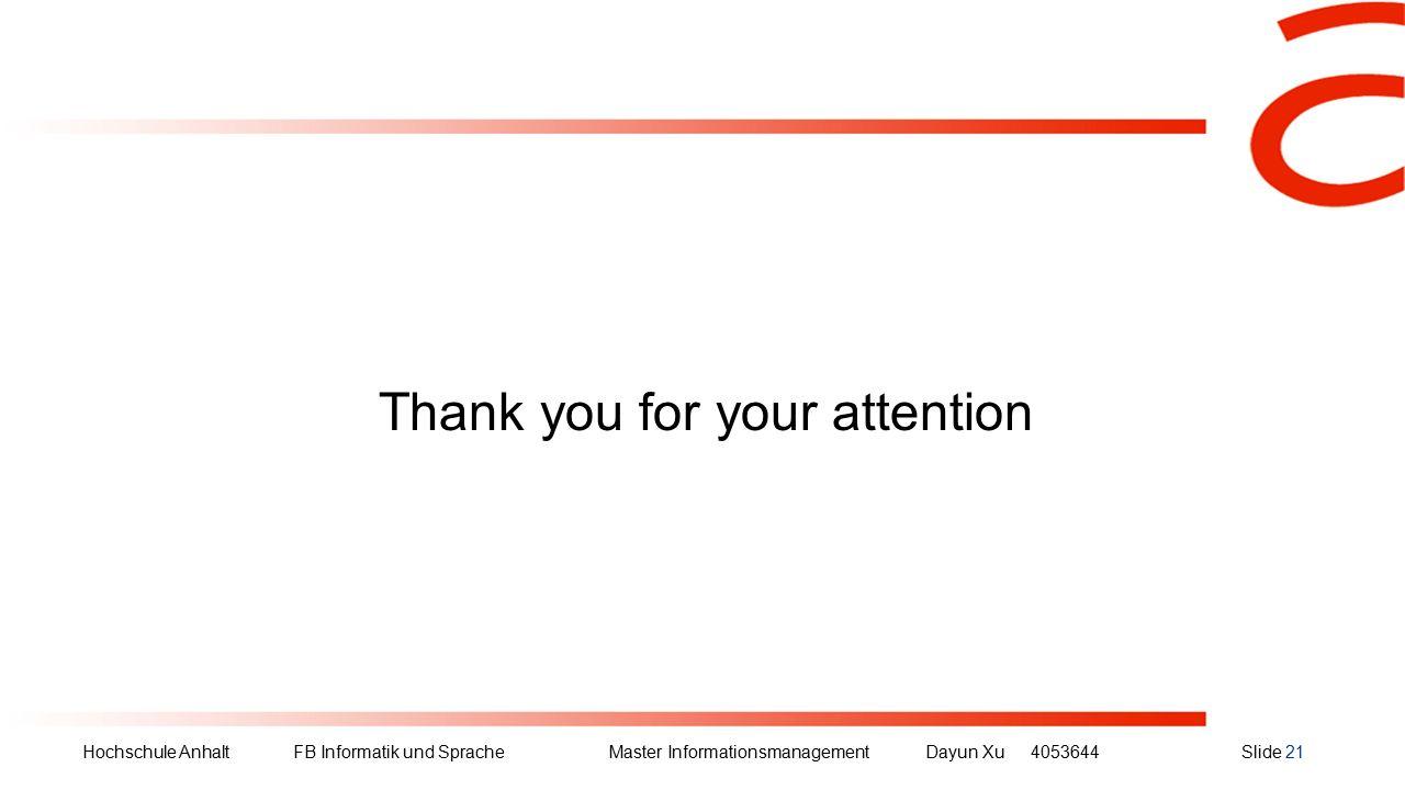 Hochschule Anhalt FB Informatik und Sprache Master Informationsmanagement Dayun Xu4053644Slide 21 Thank you for your attention