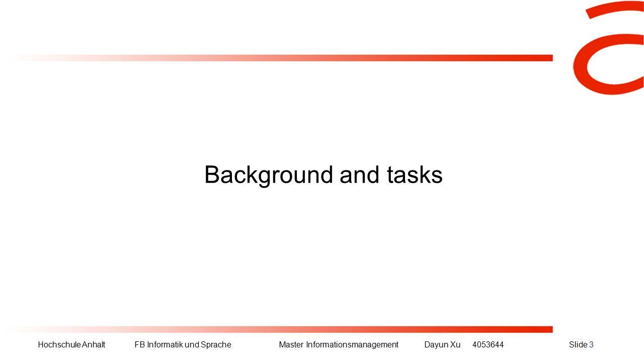Hochschule Anhalt FB Informatik und Sprache Master Informationsmanagement Dayun Xu4053644Slide 3 Background and tasks