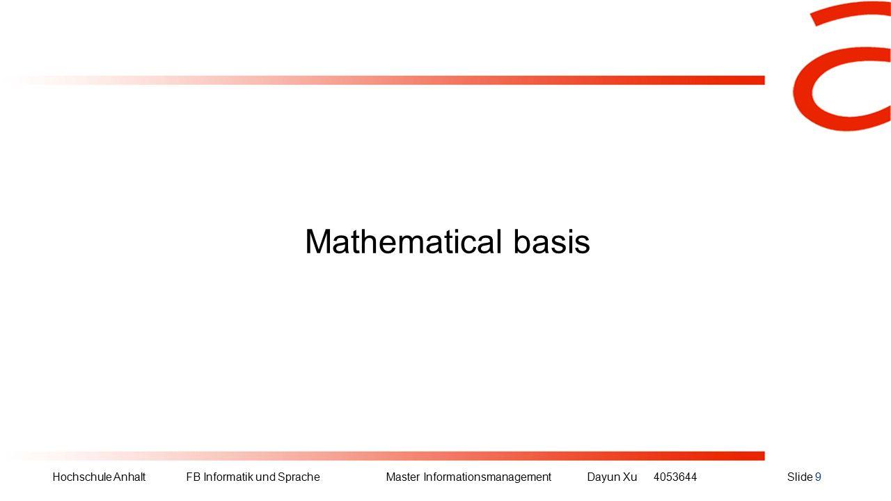 Hochschule Anhalt FB Informatik und Sprache Master Informationsmanagement Dayun Xu4053644Slide 9 Mathematical basis