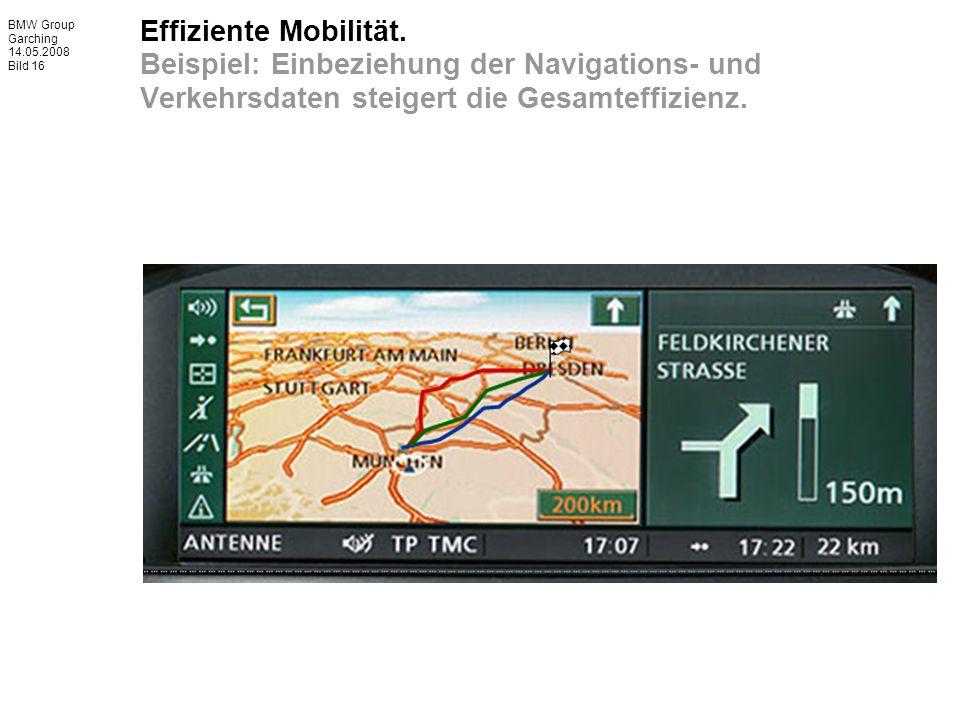 BMW Group Garching 14.05.2008 Bild 16 Effiziente Mobilität. Beispiel: Einbeziehung der Navigations- und Verkehrsdaten steigert die Gesamteffizienz.