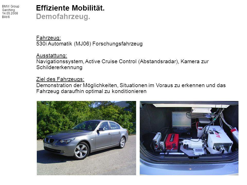 BMW Group Garching 14.05.2008 Bild 6 Effiziente Mobilität. Demofahrzeug. Fahrzeug: 530i Automatik (MJ06) Forschungsfahrzeug Ausstattung: Navigationssy