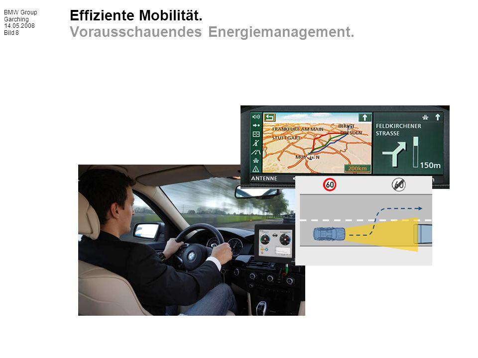 BMW Group Garching 14.05.2008 Bild 8 Effiziente Mobilität. Vorausschauendes Energiemanagement.