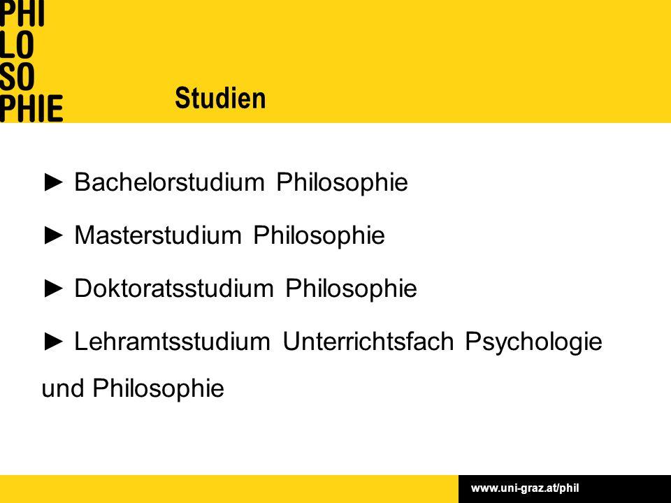 ► Bachelorstudium Philosophie ► Masterstudium Philosophie ► Doktoratsstudium Philosophie ► Lehramtsstudium Unterrichtsfach Psychologie und Philosophie Studien