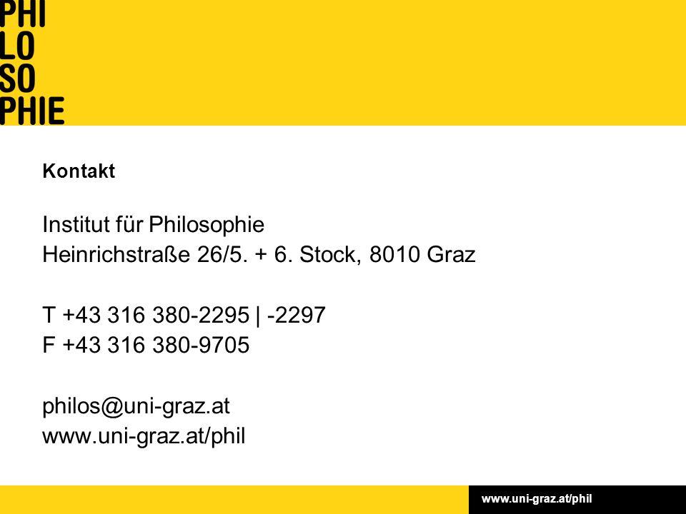 Kontakt Institut für Philosophie Heinrichstraße 26/5. + 6. Stock, 8010 Graz T +43 316 380-2295 | -2297 F +43 316 380-9705 philos@uni-graz.at www.uni-g