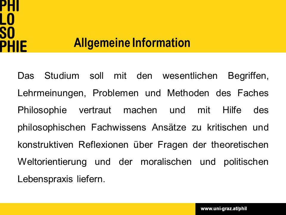 www.uni-graz.at/phil Allgemeine Information Das Studium soll mit den wesentlichen Begriffen, Lehrmeinungen, Problemen und Methoden des Faches Philosop