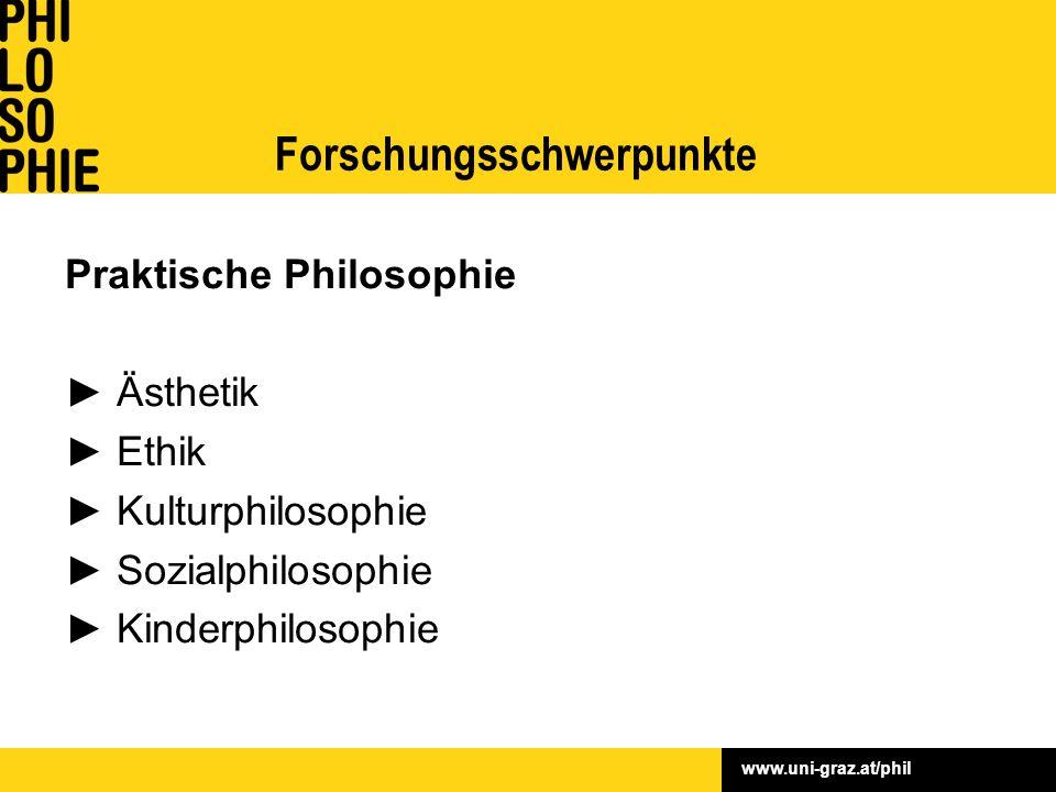 www.uni-graz.at/phil Praktische Philosophie ► Ästhetik ► Ethik ► Kulturphilosophie ► Sozialphilosophie ► Kinderphilosophie Forschungsschwerpunkte