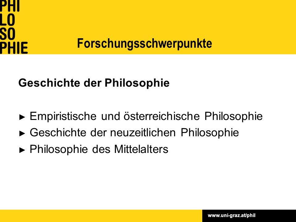www.uni-graz.at/phil Geschichte der Philosophie ► Empiristische und österreichische Philosophie ► Geschichte der neuzeitlichen Philosophie ► Philosophie des Mittelalters Forschungsschwerpunkte