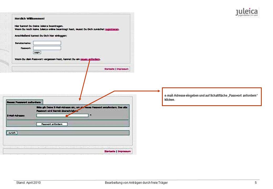 """Stand: April 2010Bearbeitung von Anträgen durch freie Träger5 e-mail-Adresse eingeben und auf Schaltfläche """"Passwort anfordern klicken."""
