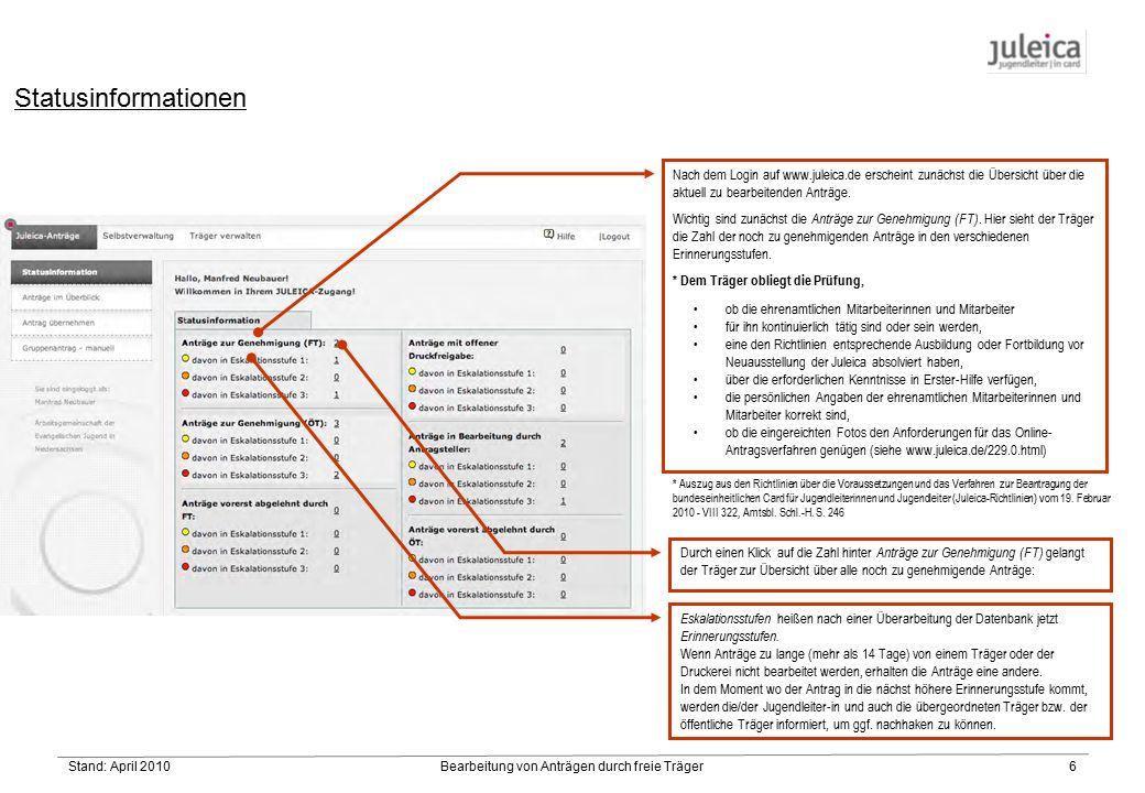 Stand: April 2010Bearbeitung von Anträgen durch freie Träger6 Statusinformationen Nach dem Login auf www.juleica.de erscheint zunächst die Übersicht über die aktuell zu bearbeitenden Anträge.