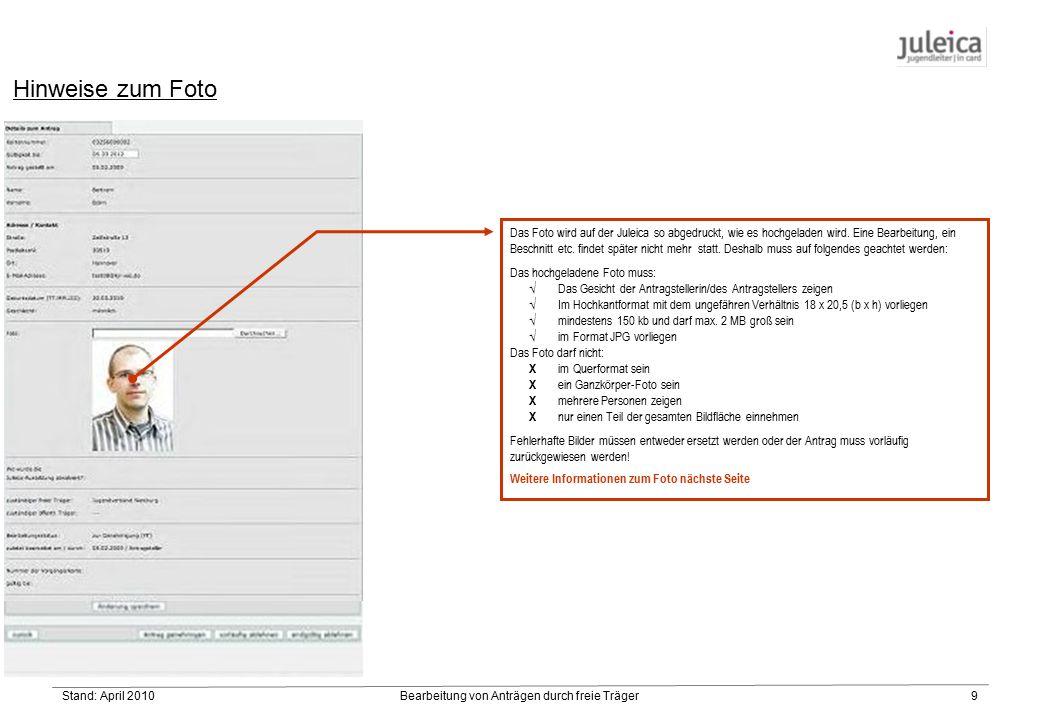 Stand: April 2010Bearbeitung von Anträgen durch freie Träger9 Hinweise zum Foto Das Foto wird auf der Juleica so abgedruckt, wie es hochgeladen wird.