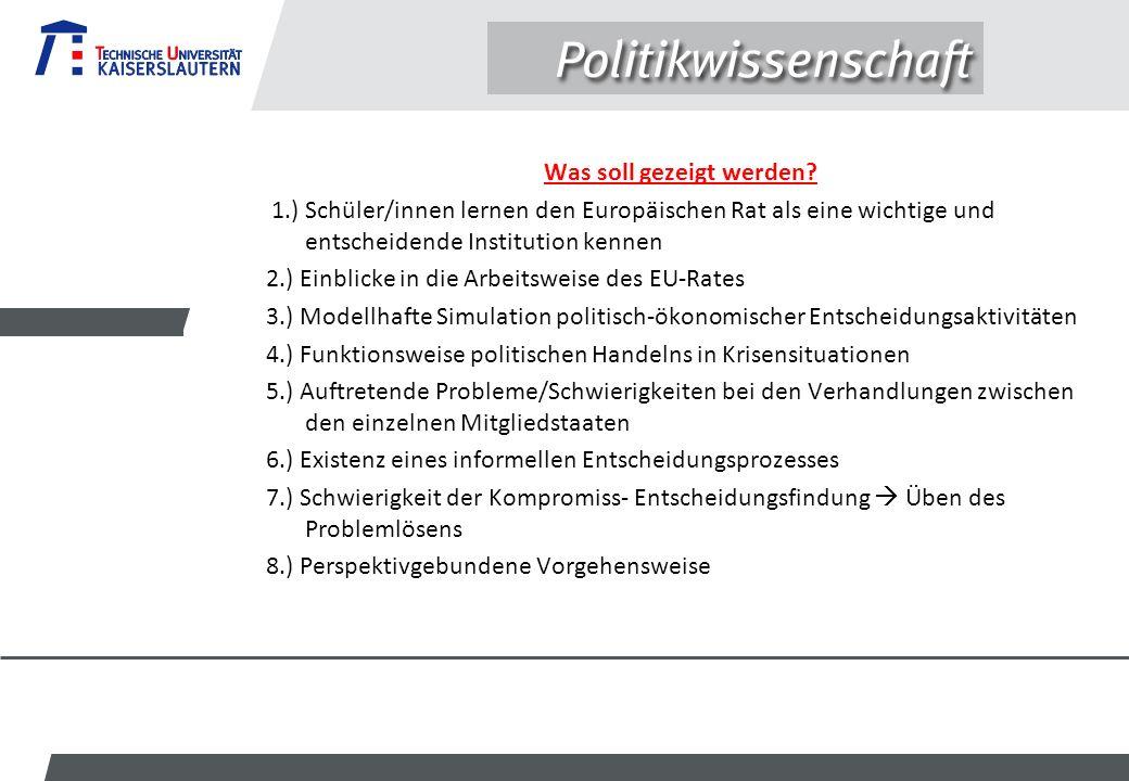 Was soll gezeigt werden? 1.) Schüler/innen lernen den Europäischen Rat als eine wichtige und entscheidende Institution kennen 2.) Einblicke in die Arb
