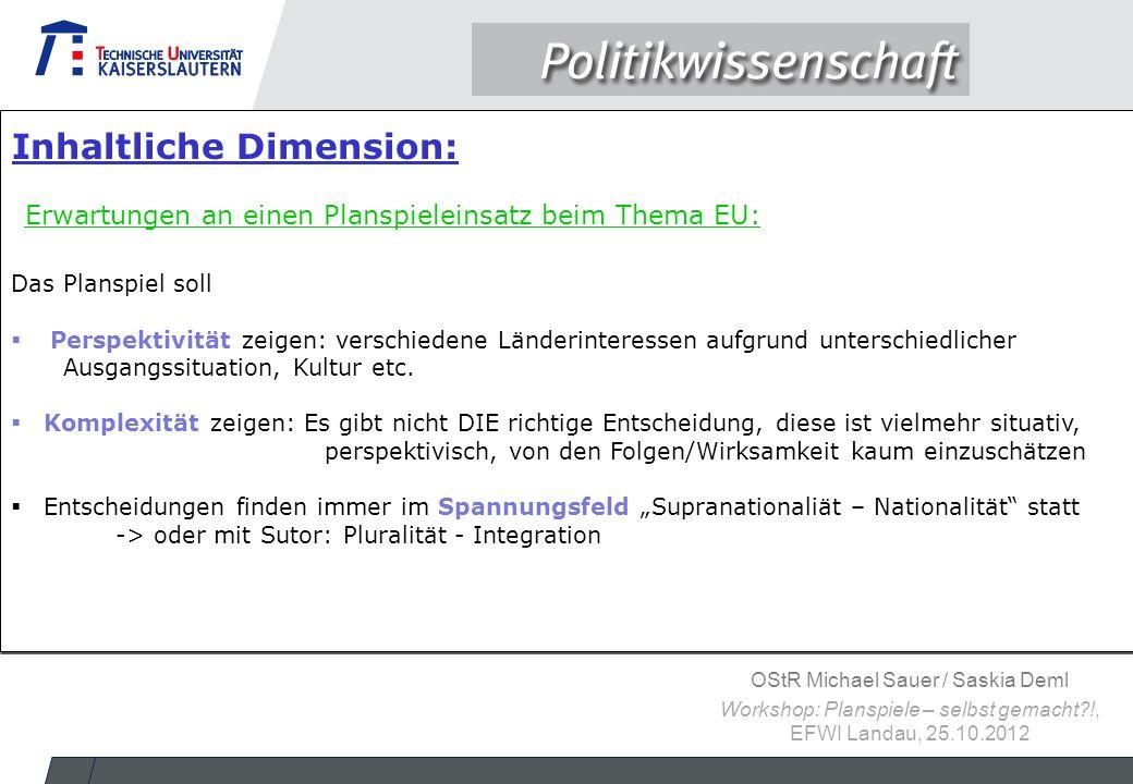 OStR Michael Sauer / Saskia Deml Workshop: Planspiele – selbst gemacht?!, EFWI Landau, 25.10.2012 Das Planspiel soll  Perspektivität zeigen: verschie