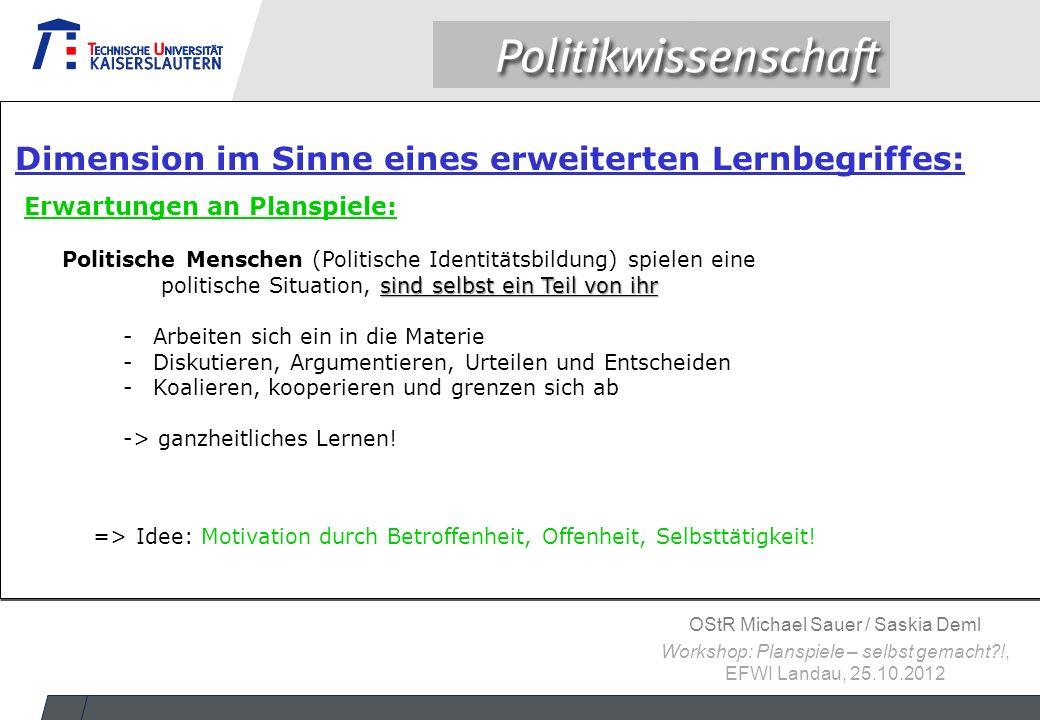 OStR Michael Sauer / Saskia Deml Workshop: Planspiele – selbst gemacht?!, EFWI Landau, 25.10.2012 Dimension im Sinne eines erweiterten Lernbegriffes: