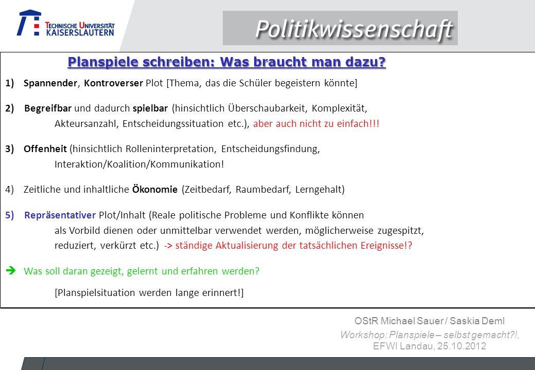OStR Michael Sauer / Saskia Deml Workshop: Planspiele – selbst gemacht?!, EFWI Landau, 25.10.2012 1)Spannender, Kontroverser Plot [Thema, das die Schü
