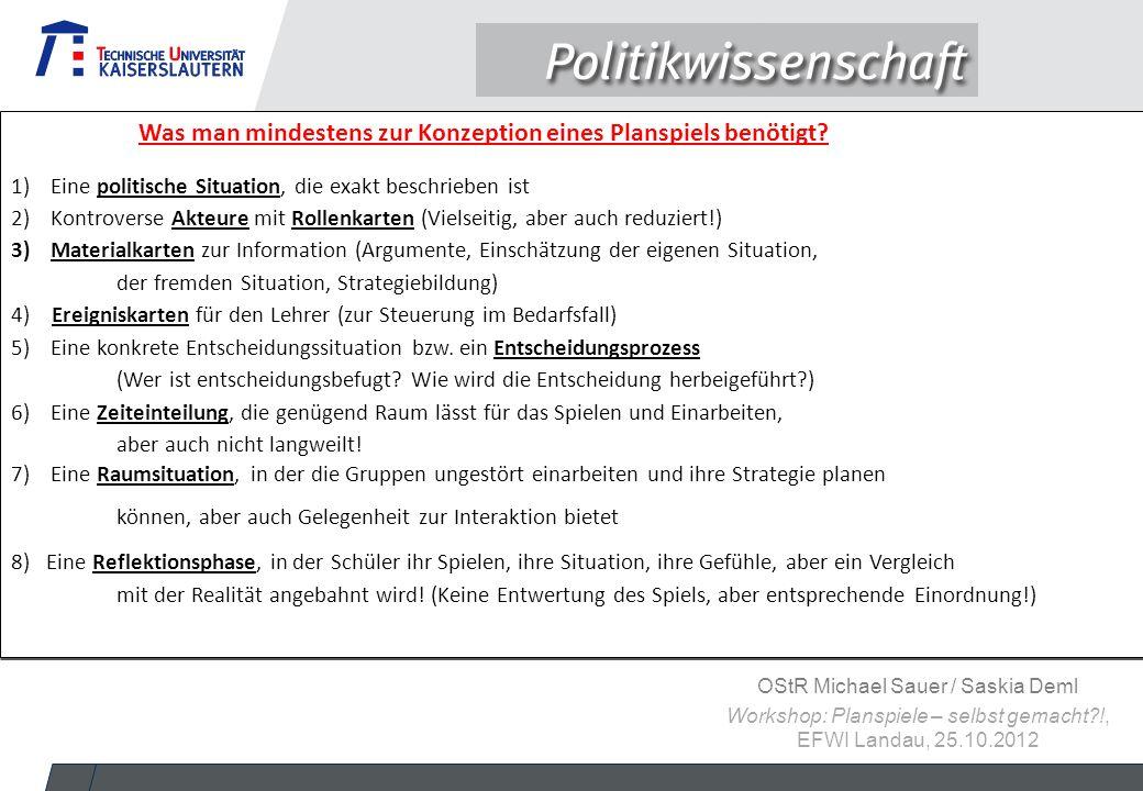 OStR Michael Sauer / Saskia Deml Workshop: Planspiele – selbst gemacht?!, EFWI Landau, 25.10.2012 1)Eine politische Situation, die exakt beschrieben i