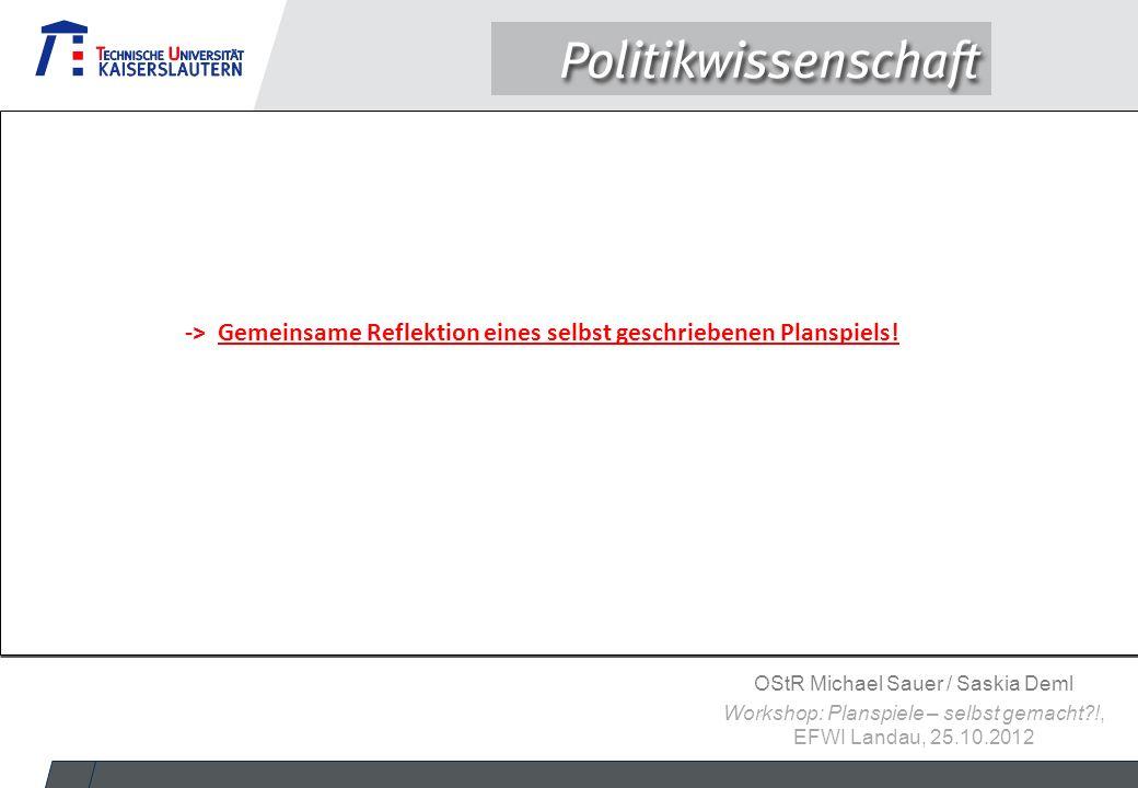 OStR Michael Sauer / Saskia Deml Workshop: Planspiele – selbst gemacht?!, EFWI Landau, 25.10.2012 -> Gemeinsame Reflektion eines selbst geschriebenen