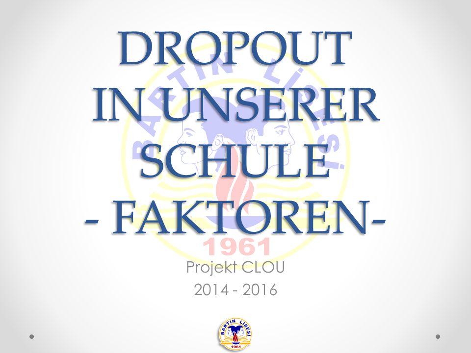 DROPOUT IN UNSERER SCHULE - FAKTOREN- Projekt CLOU 2014 - 2016
