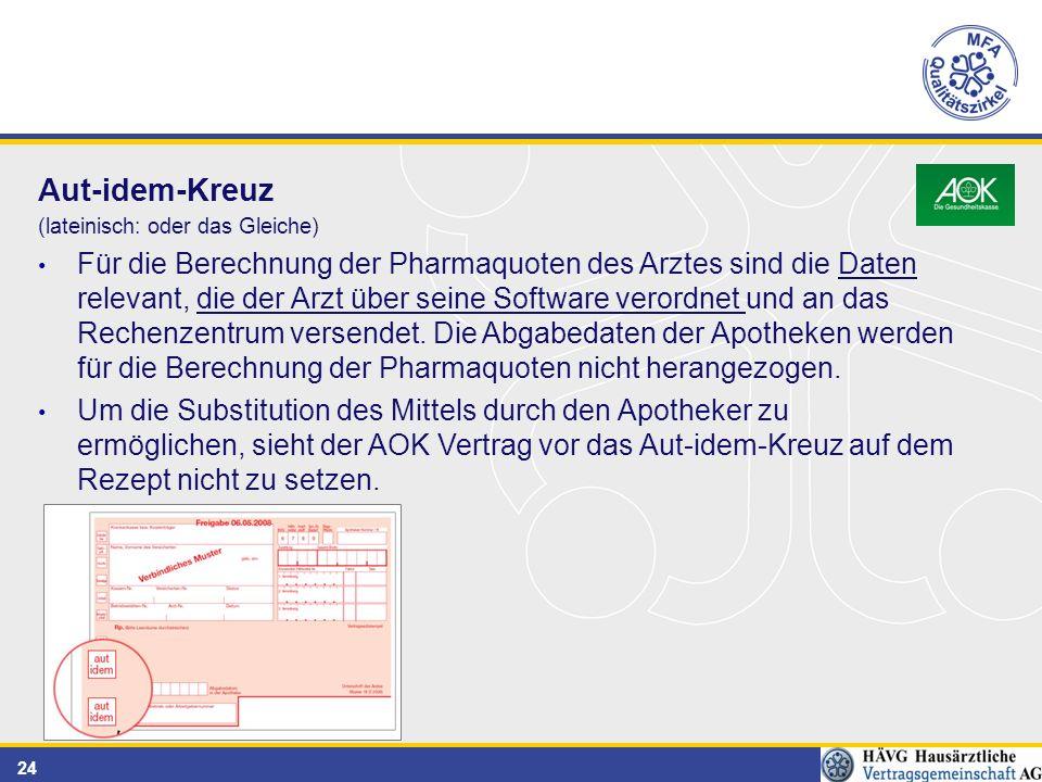 24 Aut-idem-Kreuz (lateinisch: oder das Gleiche) Für die Berechnung der Pharmaquoten des Arztes sind die Daten relevant, die der Arzt über seine Software verordnet und an das Rechenzentrum versendet.