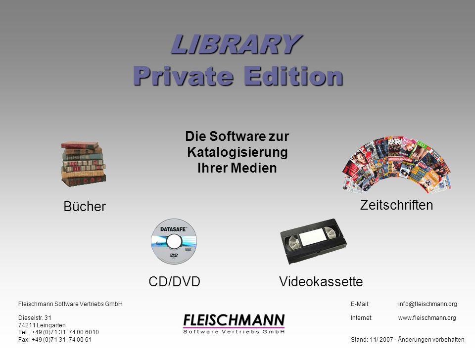 LIBRARY Private Edition Die Software zur Katalogisierung Ihrer Medien Bücher Zeitschriften CD/DVDVideokassette Fleischmann Software Vertriebs GmbHE-Mail:info@fleischmann.org Dieselstr.