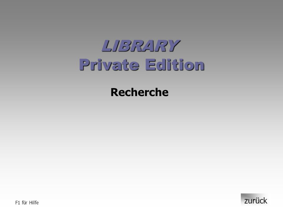 zurück F1 für Hilfe LIBRARY Private Edition Recherche
