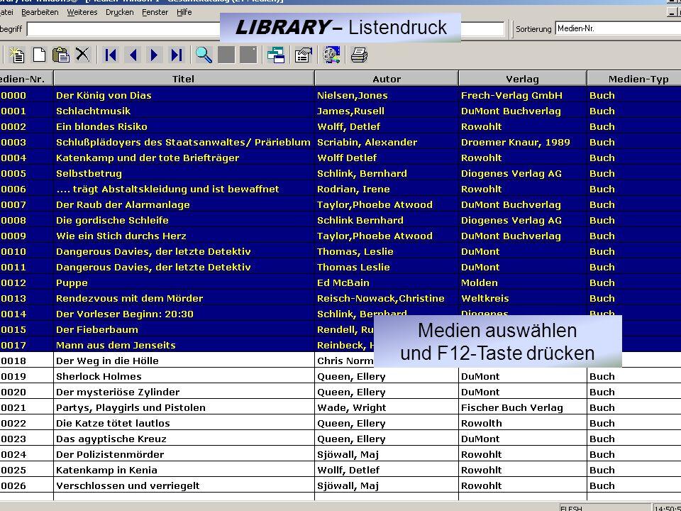 Medien auswählen und F12-Taste drücken LIBRARY – Listendruck