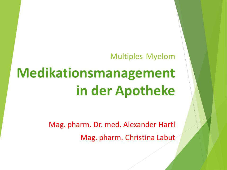 Multiples Myelom Medikationsmanagement in der Apotheke Mag. pharm. Dr. med. Alexander Hartl Mag. pharm. Christina Labut