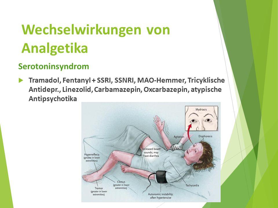 Wechselwirkungen von Analgetika Serotoninsyndrom  Tramadol, Fentanyl + SSRI, SSNRI, MAO-Hemmer, Tricyklische Antidepr., Linezolid, Carbamazepin, Oxcarbazepin, atypische Antipsychotika