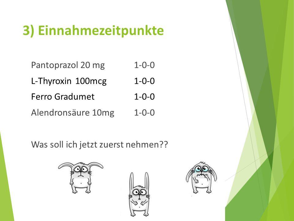 3) Einnahmezeitpunkte Pantoprazol 20 mg1-0-0 L-Thyroxin100mcg1-0-0 Ferro Gradumet1-0-0 Alendronsäure 10mg1-0-0 Was soll ich jetzt zuerst nehmen??
