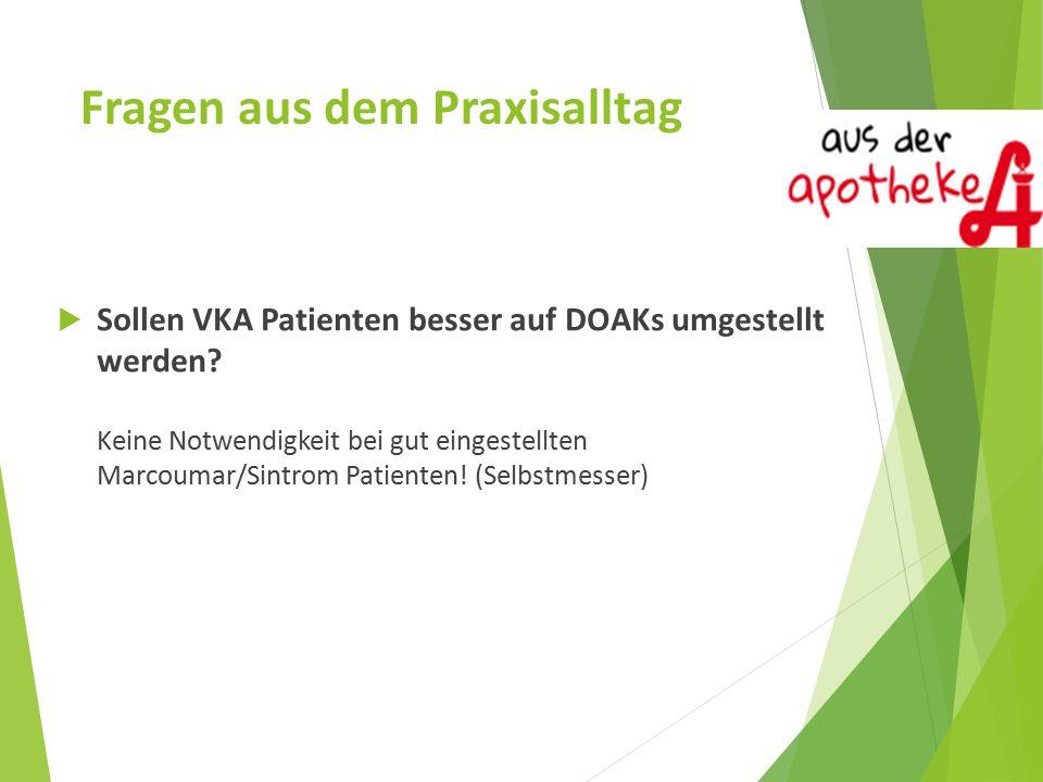 Fragen aus dem Praxisalltag  Sollen VKA Patienten besser auf DOAKs umgestellt werden.