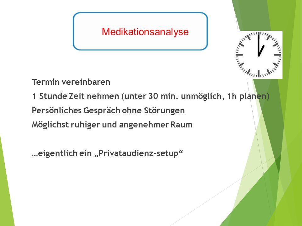 Medikationsanalyse Termin vereinbaren 1 Stunde Zeit nehmen (unter 30 min. unmöglich, 1h planen) Persönliches Gespräch ohne Störungen Möglichst ruhiger