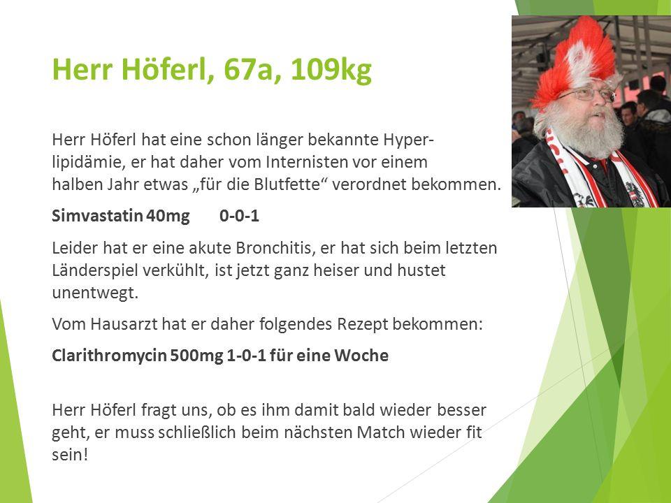 """Herr Höferl, 67a, 109kg Herr Höferl hat eine schon länger bekannte Hyper- lipidämie, er hat daher vom Internisten vor einem halben Jahr etwas """"für die Blutfette verordnet bekommen."""