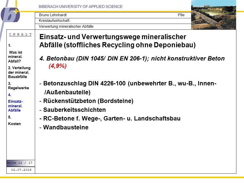 BIBERACH UNIVERSITY OF APPLIED SCIENCE Kreislaufwirtschaft P8e I N H A L T Verwertung mineralischer Abfälle Bruno Lehnhardt Einsatz- und Verwertungswege mineralischer Abfälle (stoffliches Recycling ohne Deponiebau) 4.