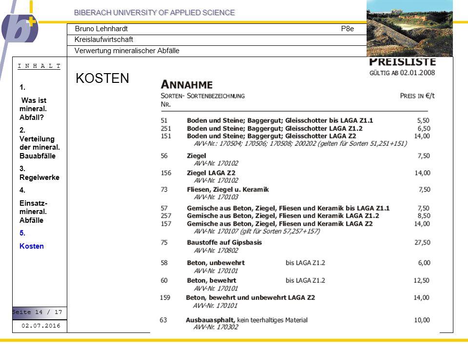 BIBERACH UNIVERSITY OF APPLIED SCIENCE Kreislaufwirtschaft P8e I N H A L T Verwertung mineralischer Abfälle Bruno Lehnhardt KOSTEN 02.07.2016 Seite 14 / 17 1.
