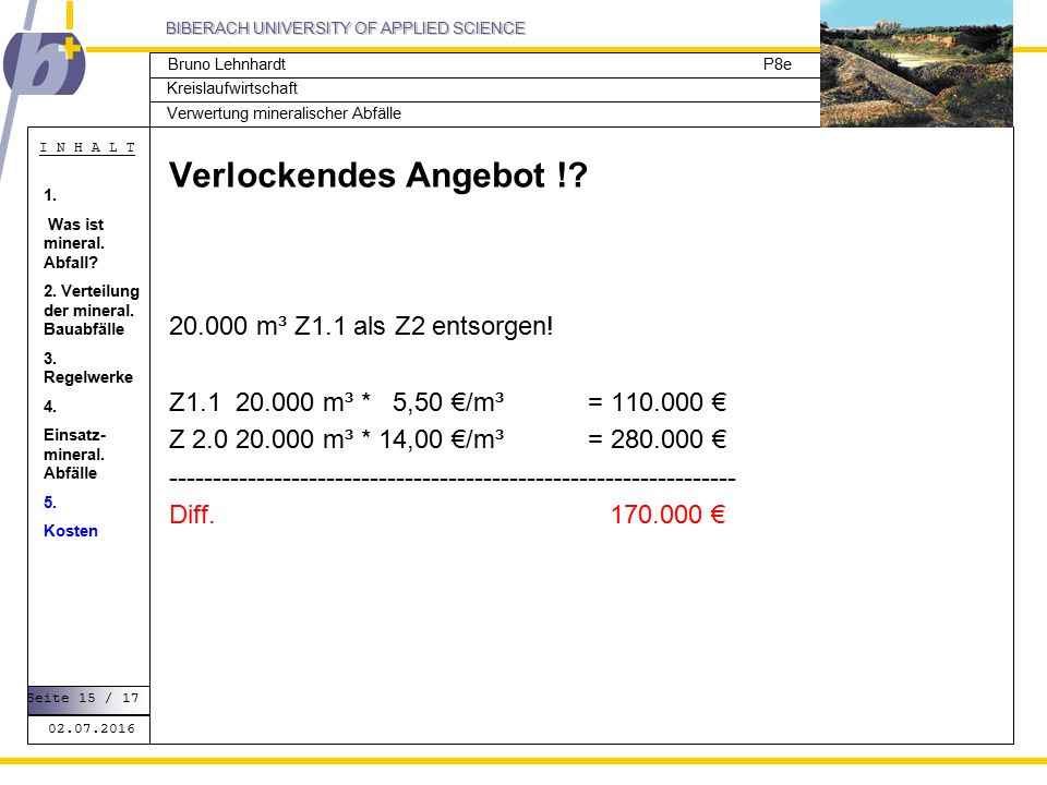 BIBERACH UNIVERSITY OF APPLIED SCIENCE Kreislaufwirtschaft P8e I N H A L T Verwertung mineralischer Abfälle Bruno Lehnhardt Verlockendes Angebot !.