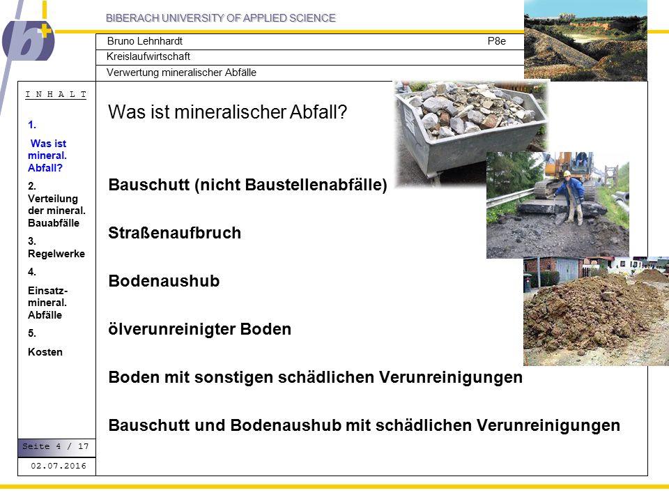 BIBERACH UNIVERSITY OF APPLIED SCIENCE Kreislaufwirtschaft P8e I N H A L T Verwertung mineralischer Abfälle Bruno Lehnhardt 02.07.2016 Seite 4 / 17 Was ist mineralischer Abfall.