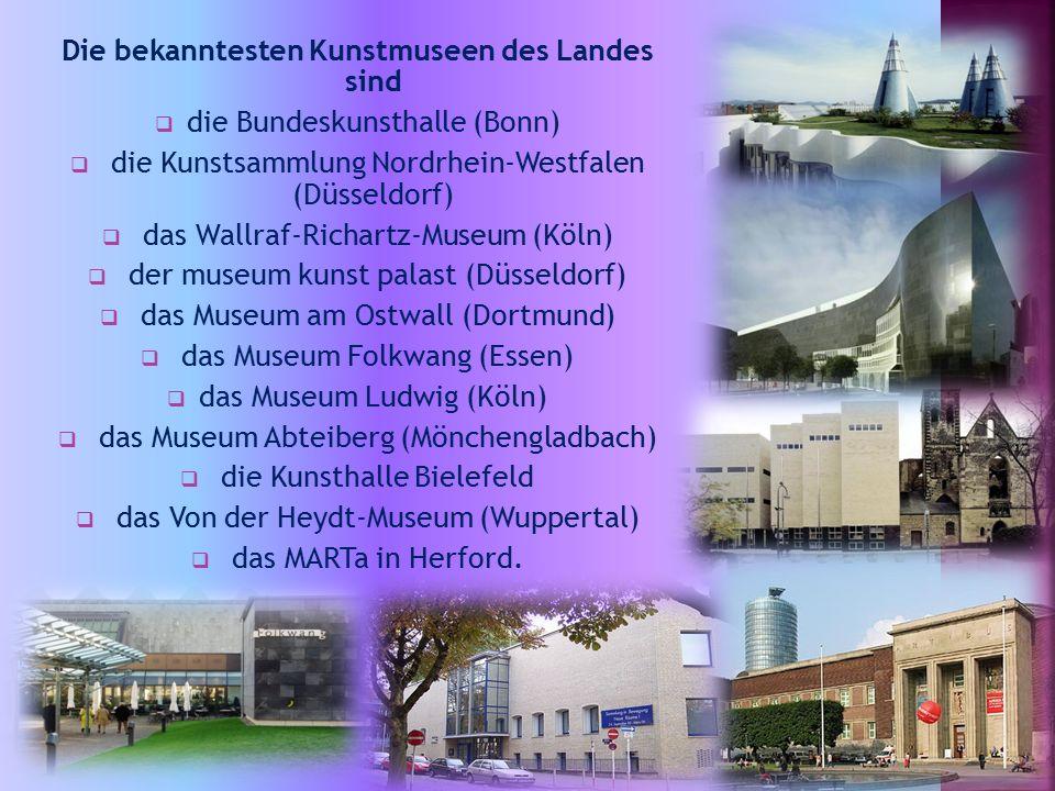 Die bekanntesten Kunstmuseen des Landes sind  die Bundeskunsthalle (Bonn)  die Kunstsammlung Nordrhein-Westfalen (Düsseldorf)  das Wallraf-Richartz-Museum (Köln)  der museum kunst palast (Düsseldorf)  das Museum am Ostwall (Dortmund)  das Museum Folkwang (Essen)  das Museum Ludwig (Köln)  das Museum Abteiberg (Mönchengladbach)  die Kunsthalle Bielefeld  das Von der Heydt-Museum (Wuppertal)  das MARTa in Herford.