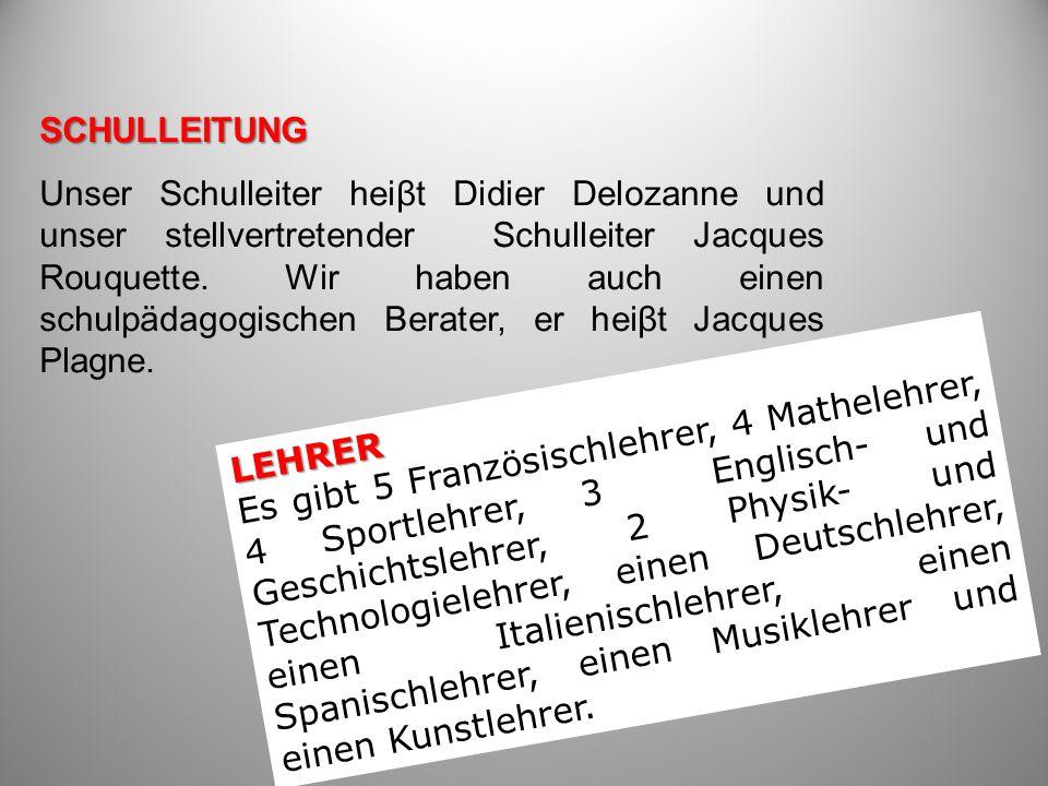 LEHRER Es gibt 5 Französischlehrer, 4 Mathelehrer, 4 Sportlehrer, 3 Englisch- und Geschichtslehrer, 2 Physik- und Technologielehrer, einen Deutschlehrer, einen Italienischlehrer, einen Spanischlehrer, einen Musiklehrer und einen Kunstlehrer.