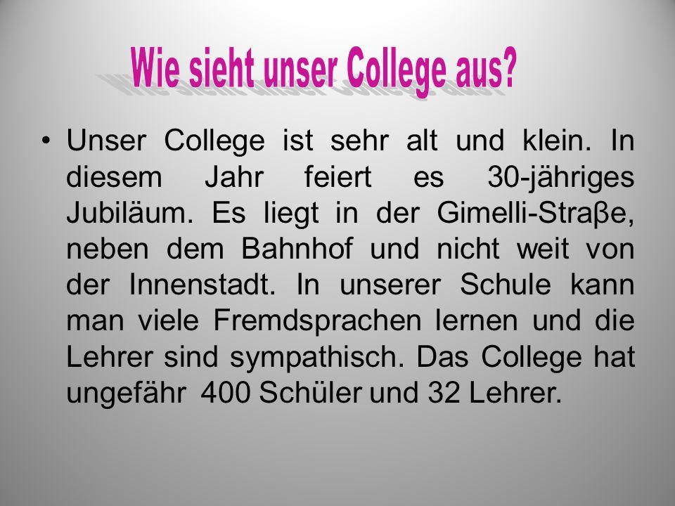 Unser College ist sehr alt und klein. In diesem Jahr feiert es 30-jähriges Jubiläum. Es liegt in der Gimelli-Straβe, neben dem Bahnhof und nicht weit
