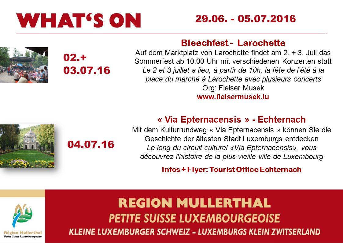 02.+ 03.07.16 04.07.16 29.06. - 05.07.2016 Bleechfest - Larochette Auf dem Marktplatz von Larochette findet am 2. + 3. Juli das Sommerfest ab 10.00 Uh