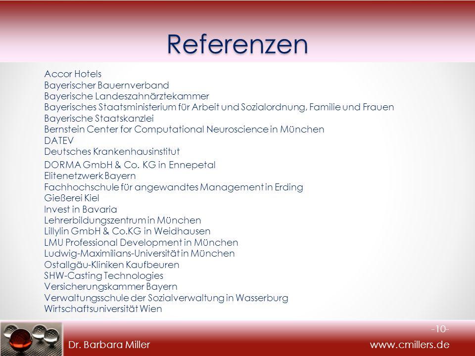 Dr. Barbara Miller www.cmillers.deReferenzen Accor Hotels Bayerischer Bauernverband Bayerische Landeszahnärztekammer Bayerisches Staatsministerium für