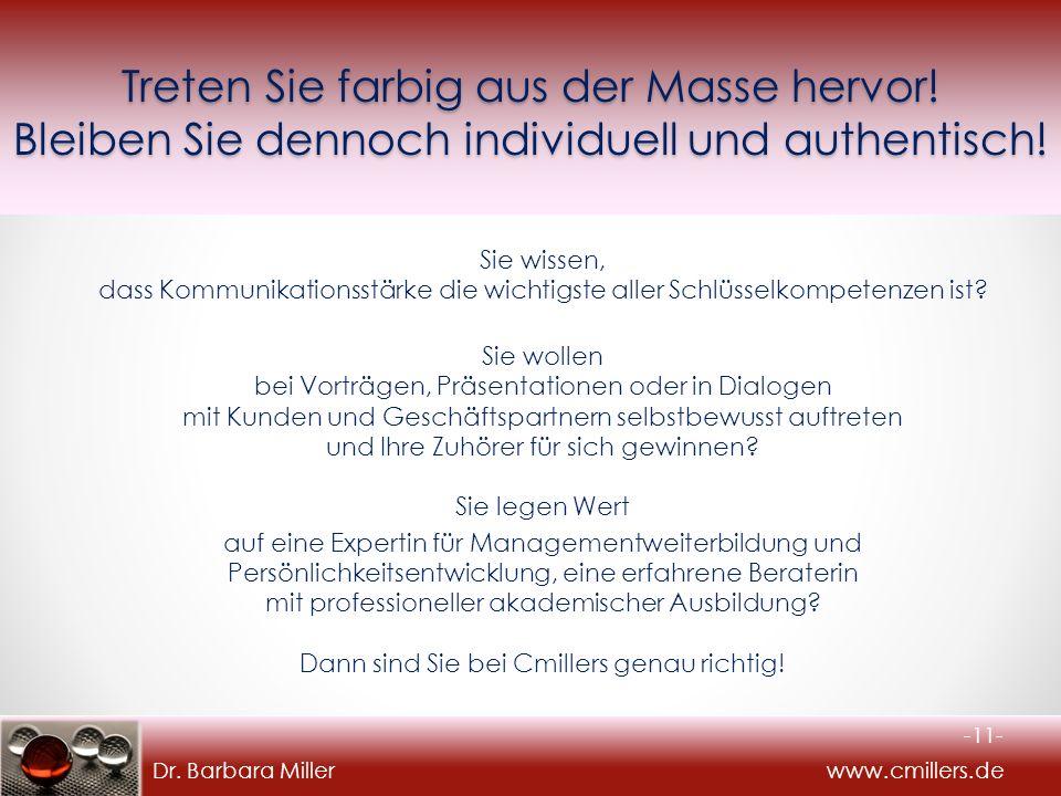 Dr. Barbara Miller www.cmillers.de Sie wissen, dass Kommunikationsstärke die wichtigste aller Schlüsselkompetenzen ist? Sie wollen bei Vorträgen, Präs