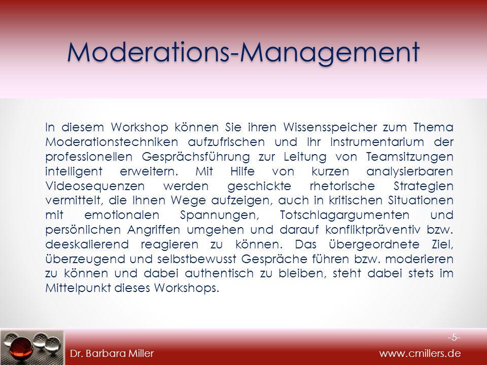 Dr. Barbara Miller www.cmillers.deModerations-Management In diesem Workshop können Sie ihren Wissensspeicher zum Thema Moderationstechniken aufzufrisc