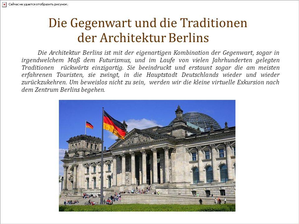 Die Gegenwart und die Traditionen der Architektur Berlins Die Architektur Berlins ist mit der eigenartigen Kombination der Gegenwart, sogar in irgendwelchem Maß dem Futurismus, und im Laufe von vielen Jahrhunderten gelegten Traditionen rückwärts einzigartig.