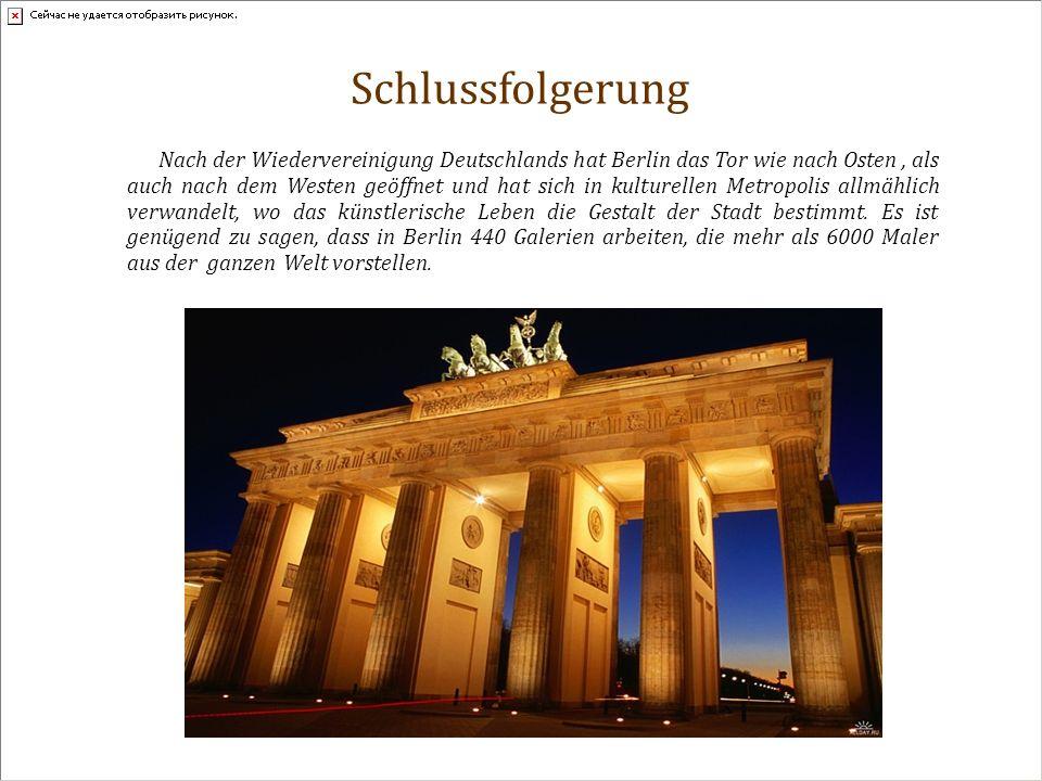 Schlussfolgerung Nach der Wiedervereinigung Deutschlands hat Berlin das Tor wie nach Osten, als auch nach dem Westen geöffnet und hat sich in kulturellen Metropolis allmählich verwandelt, wo das künstlerische Leben die Gestalt der Stadt bestimmt.