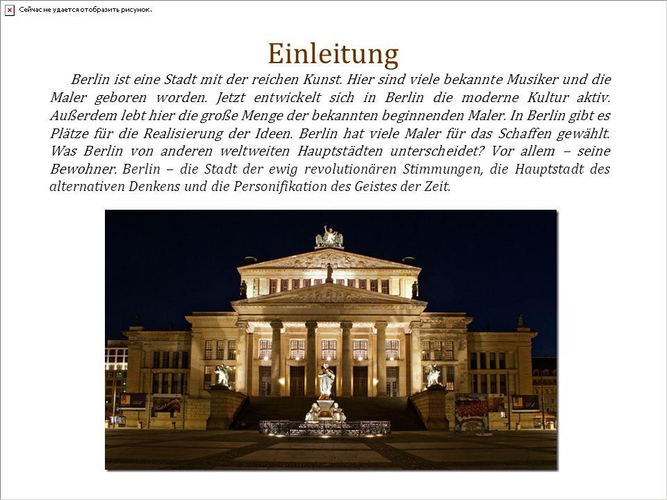 Einleitung Berlin ist eine Stadt mit der reichen Kunst.